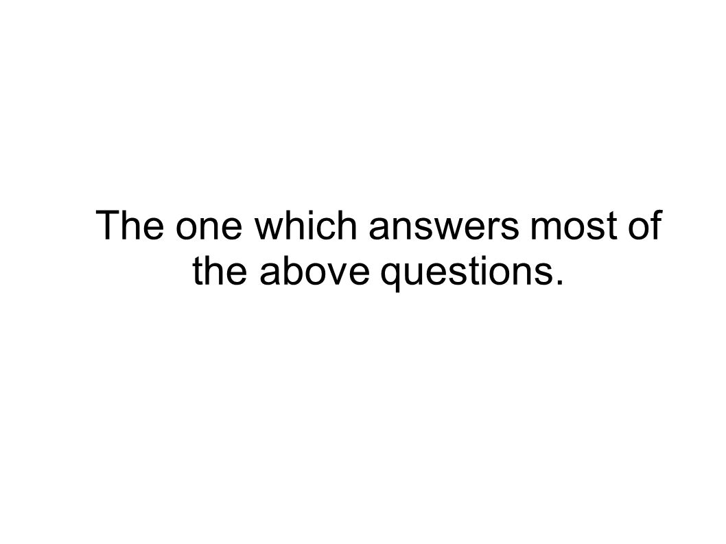 The one which answers most of the above questions.