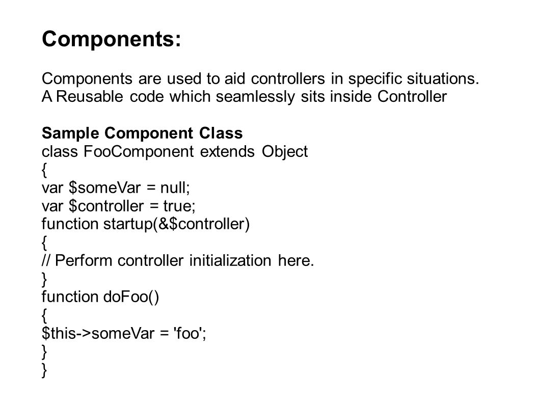 Components: Components are used to aid controllers in specific situations.