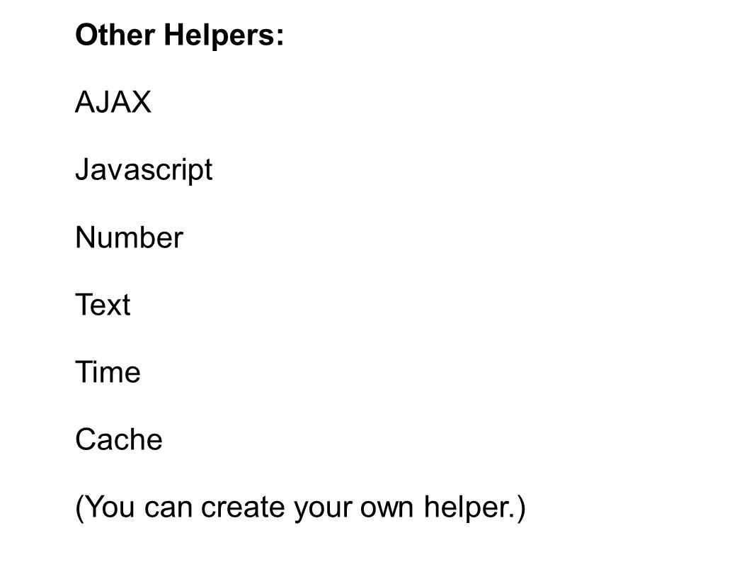 Other Helpers: AJAX Javascript Number Text Time Cache (You can create your own helper.)