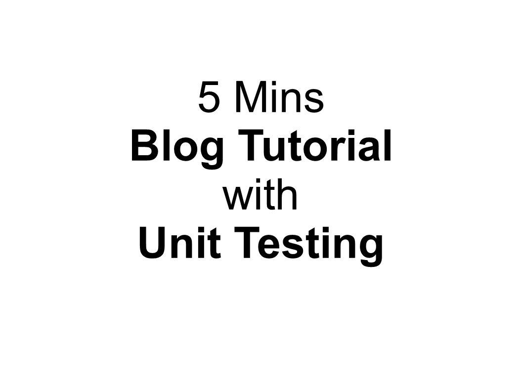 5 Mins Blog Tutorial with Unit Testing