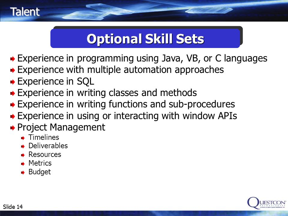 Slide 14 Experience in programming using Java, VB, or C languages Experience with multiple automation approaches Experience in SQL Experience in writi