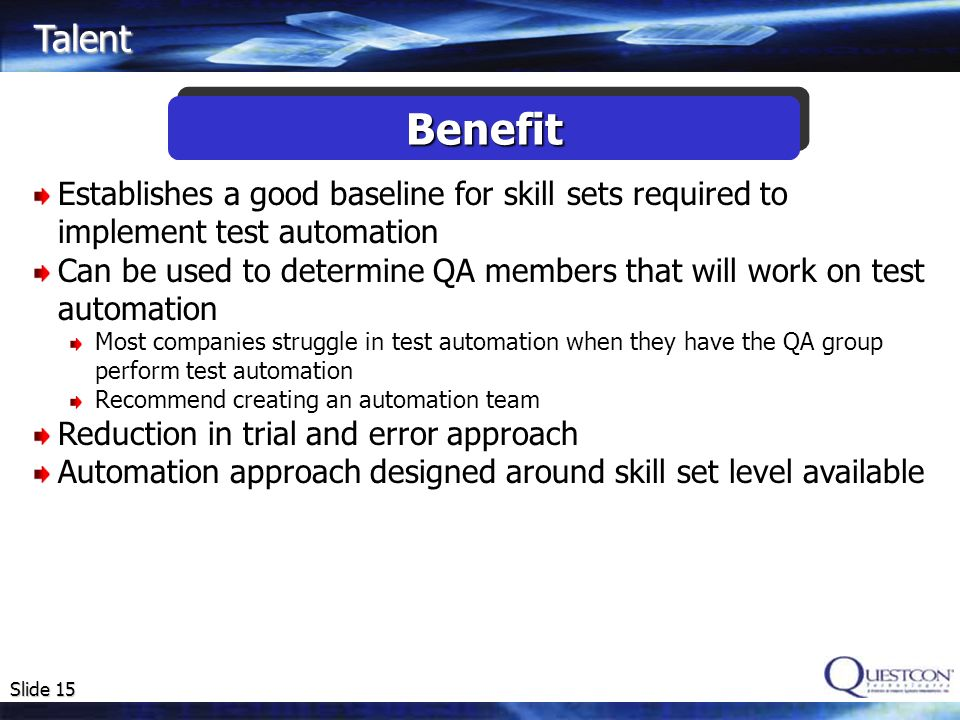Slide 15 Establishes a good baseline for skill sets required to implement test automation Can be used to determine QA members that will work on test a