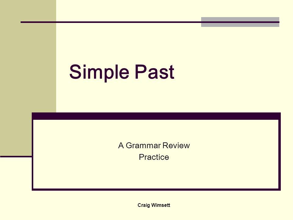 Craig Wimsett Simple Past A Grammar Review Practice