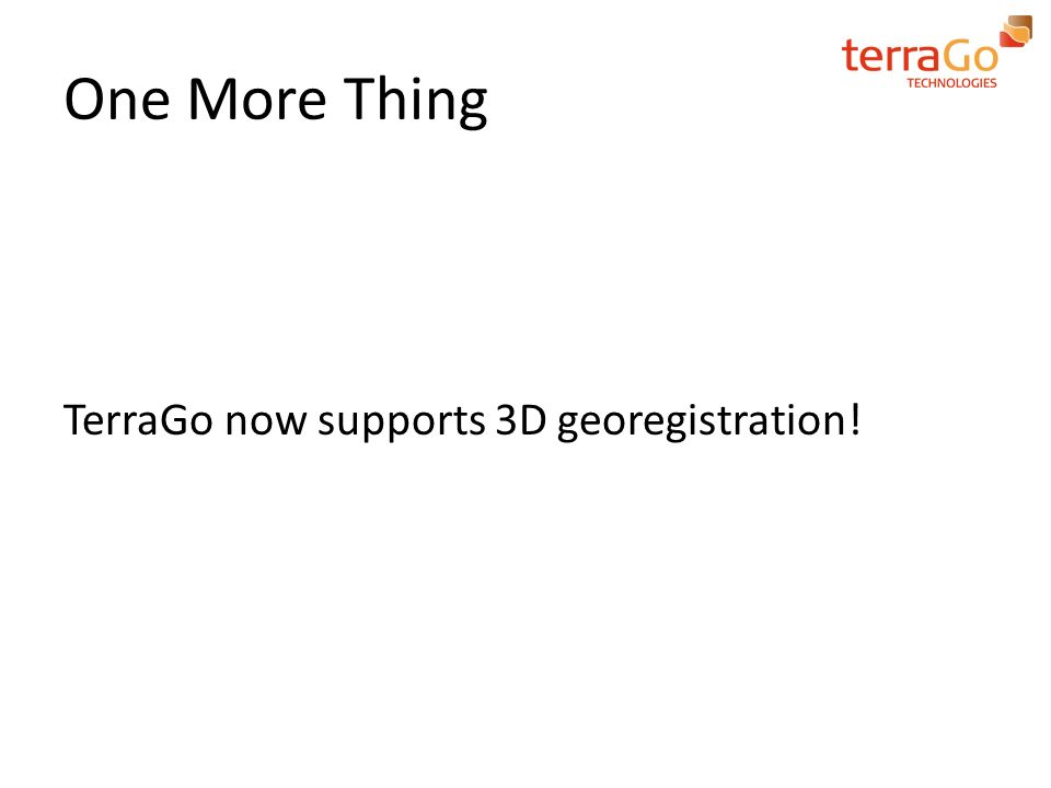 One More Thing TerraGo now supports 3D georegistration!