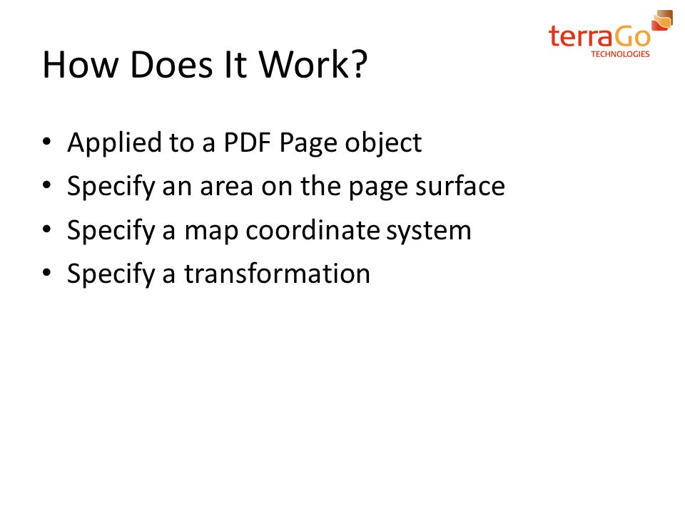 How Does It Work? Applied to a PDF Page object Specify an area on the page surface Specify a map coordinate system Specify a transformation