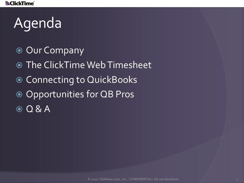 About the Company HQ in San Francisco Founded in 1999 1,000+ Customers in 50+ countries Flagship product is Web Timesheet Profitable, mature business No Debt No VCs © 2010 Clicktime.com, Inc.
