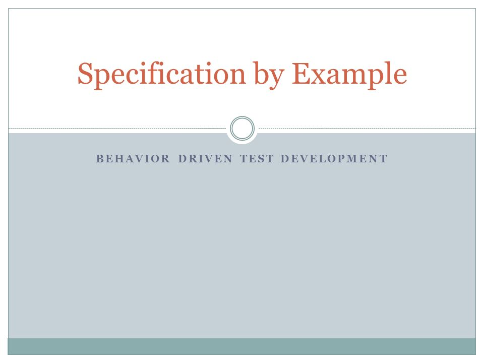 BEHAVIOR DRIVEN TEST DEVELOPMENT Specification by Example