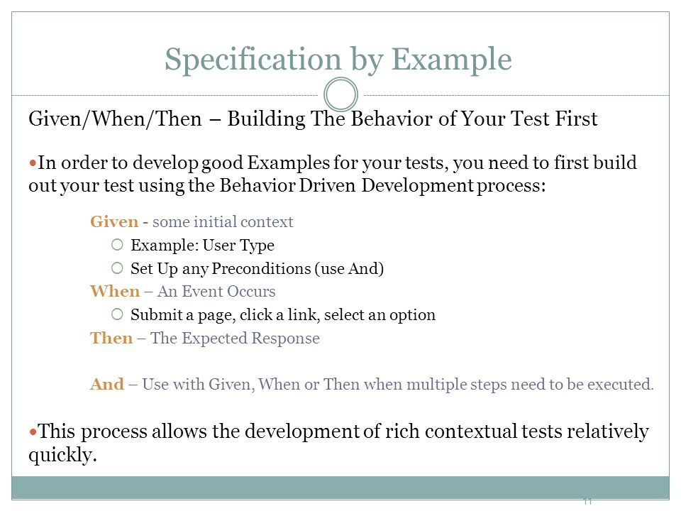 Specification by Example Given/When/Then – Building The Behavior of Your Test First In order to develop good Examples for your tests, you need to firs