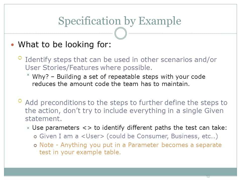 Specification by Example What to be looking for: Identify steps that can be used in other scenarios and/or User Stories/Features where possible. Why?