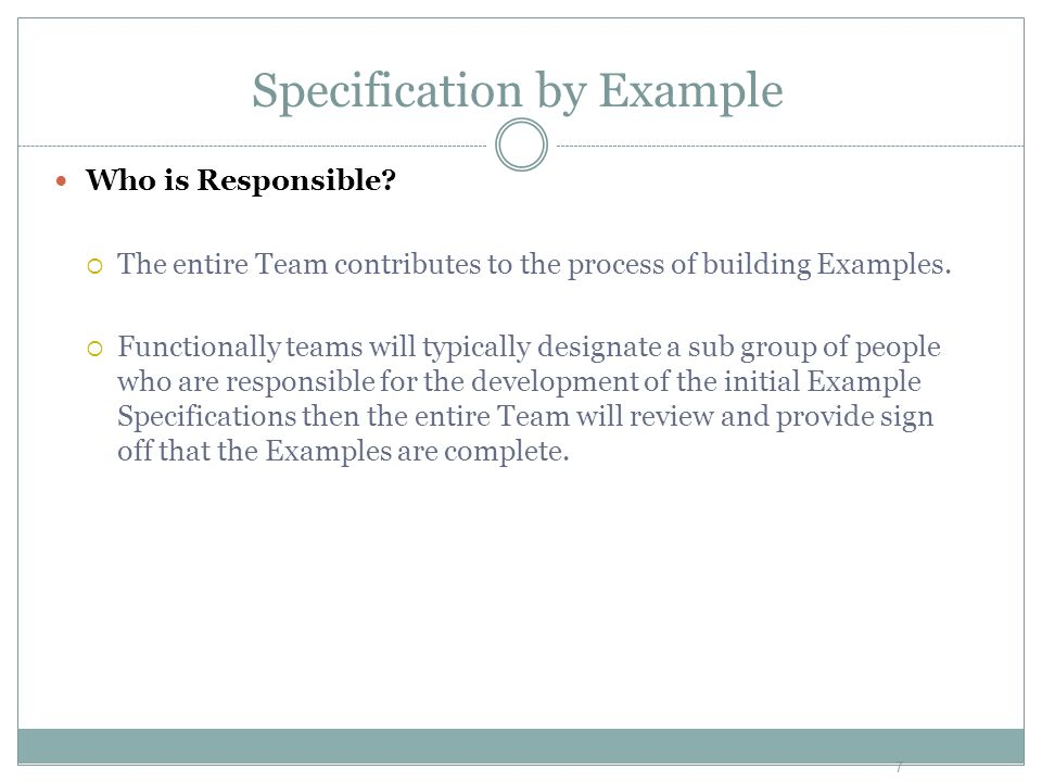 Who is Responsible? The entire Team contributes to the process of building Examples. Functionally teams will typically designate a sub group of people