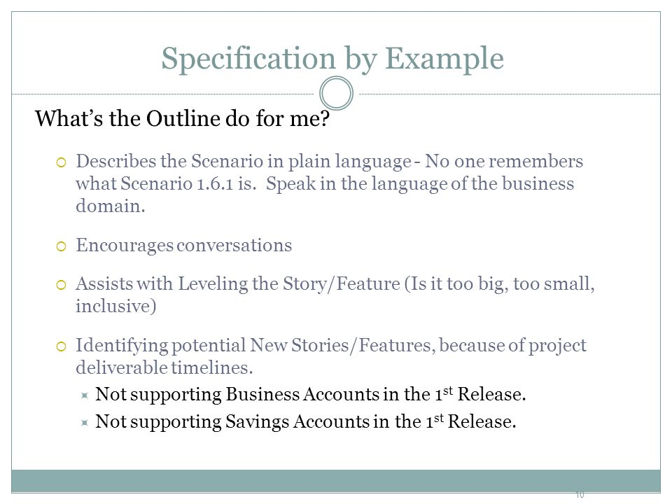 Specification by Example Whats the Outline do for me? Describes the Scenario in plain language - No one remembers what Scenario 1.6.1 is. Speak in the