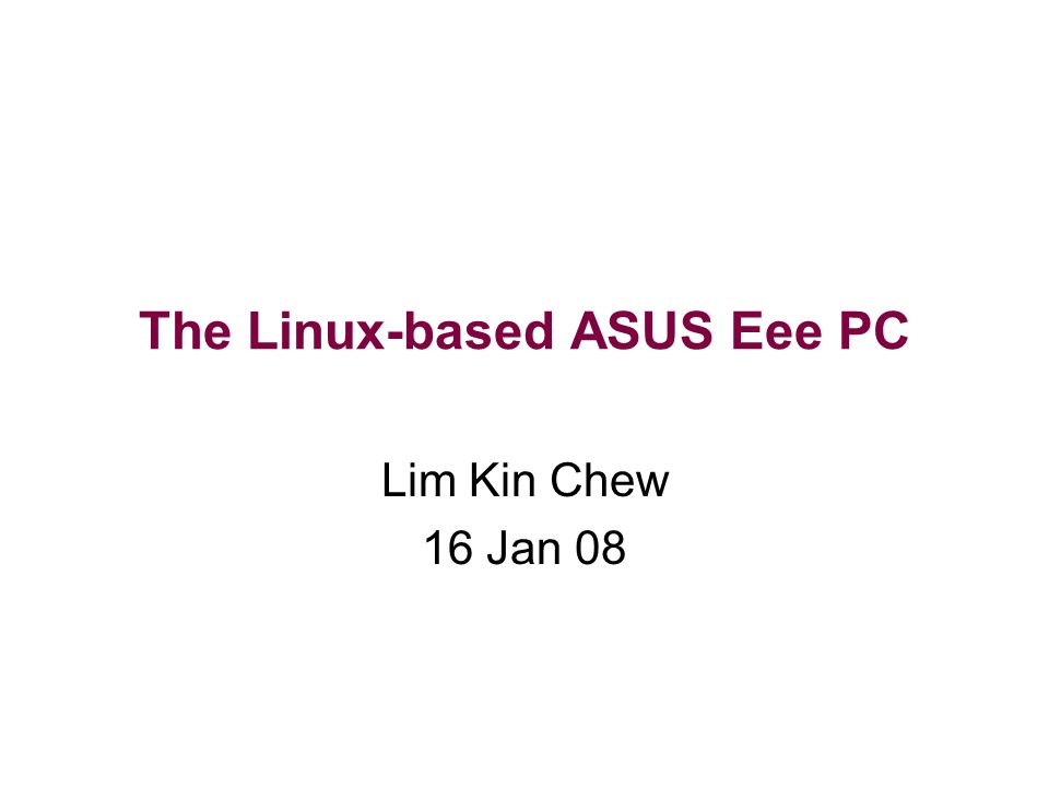 The Linux-based ASUS Eee PC Lim Kin Chew 16 Jan 08