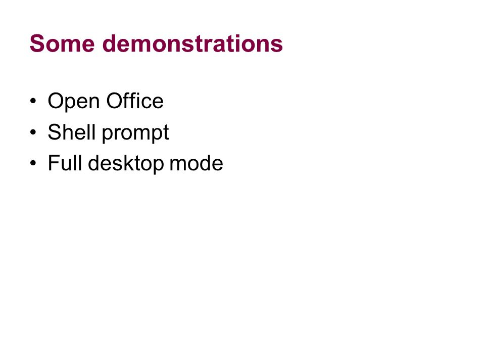 Some demonstrations Open Office Shell prompt Full desktop mode