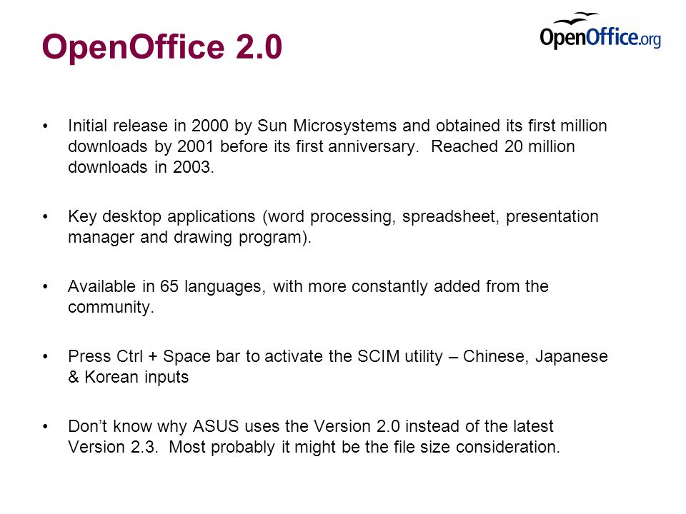 OpenOffice 2.0 Initial release in 2000 by Sun Microsystems and obtained its first million downloads by 2001 before its first anniversary.
