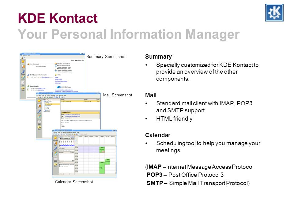 KDE Kontact Your Personal Information Manager Summary Specially customized for KDE Kontact to provide an overview of the other components.