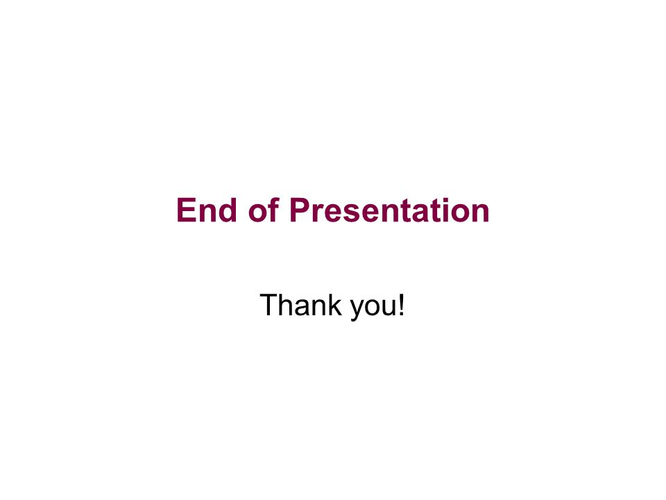 End of Presentation Thank you!