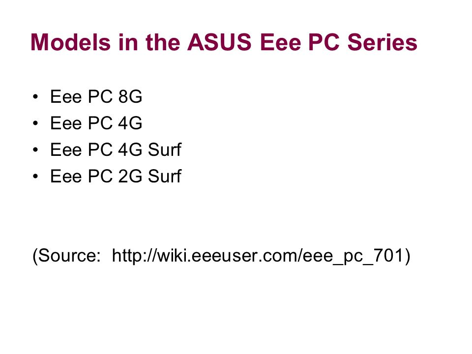 Models in the ASUS Eee PC Series Eee PC 8G Eee PC 4G Eee PC 4G Surf Eee PC 2G Surf (Source: