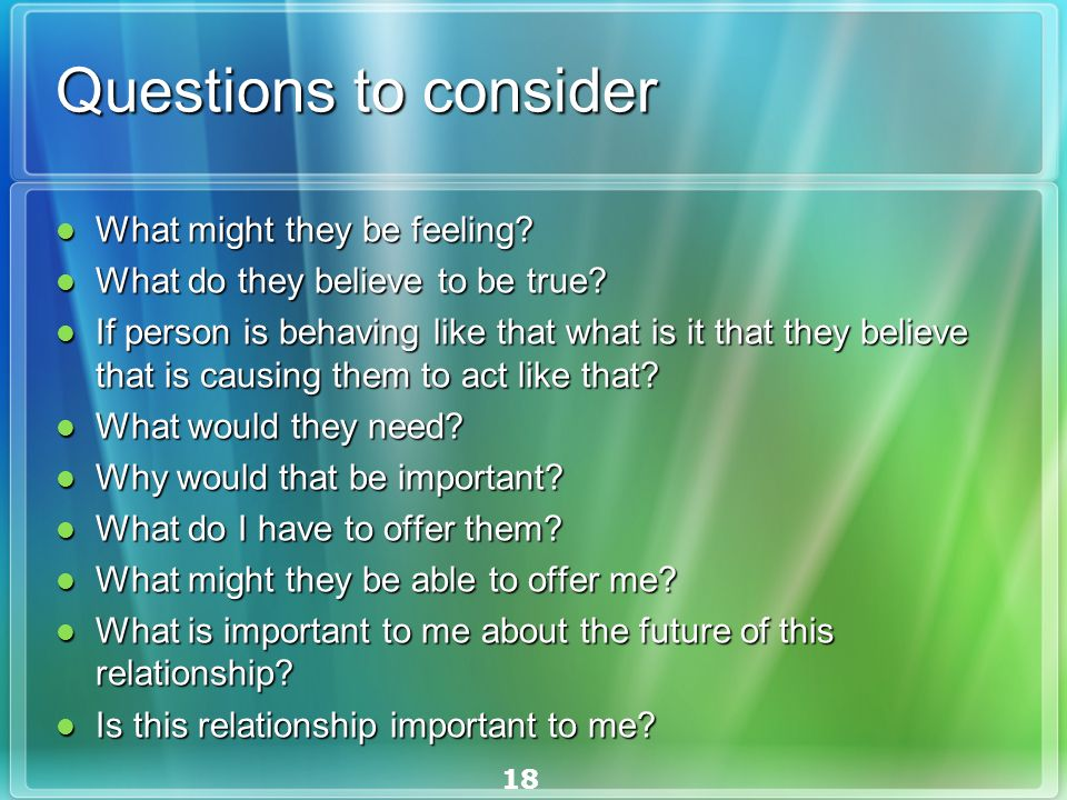 18 Questions to consider What might they be feeling.