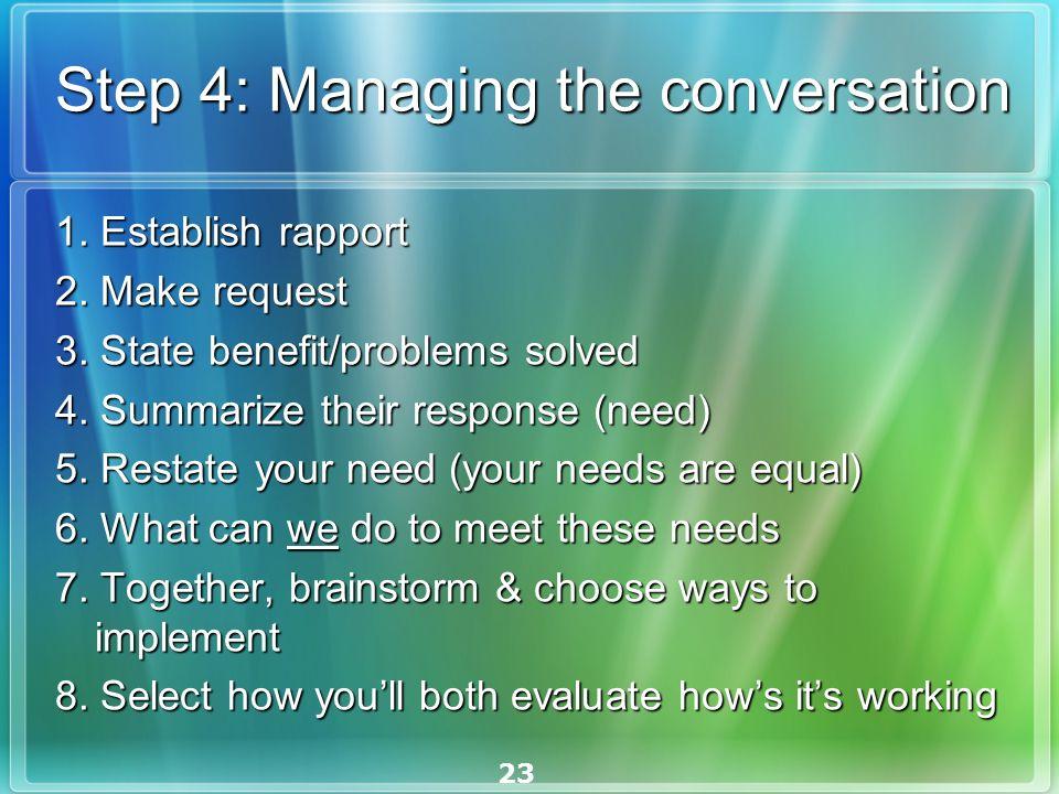23 Step 4: Managing the conversation 1. Establish rapport 2.