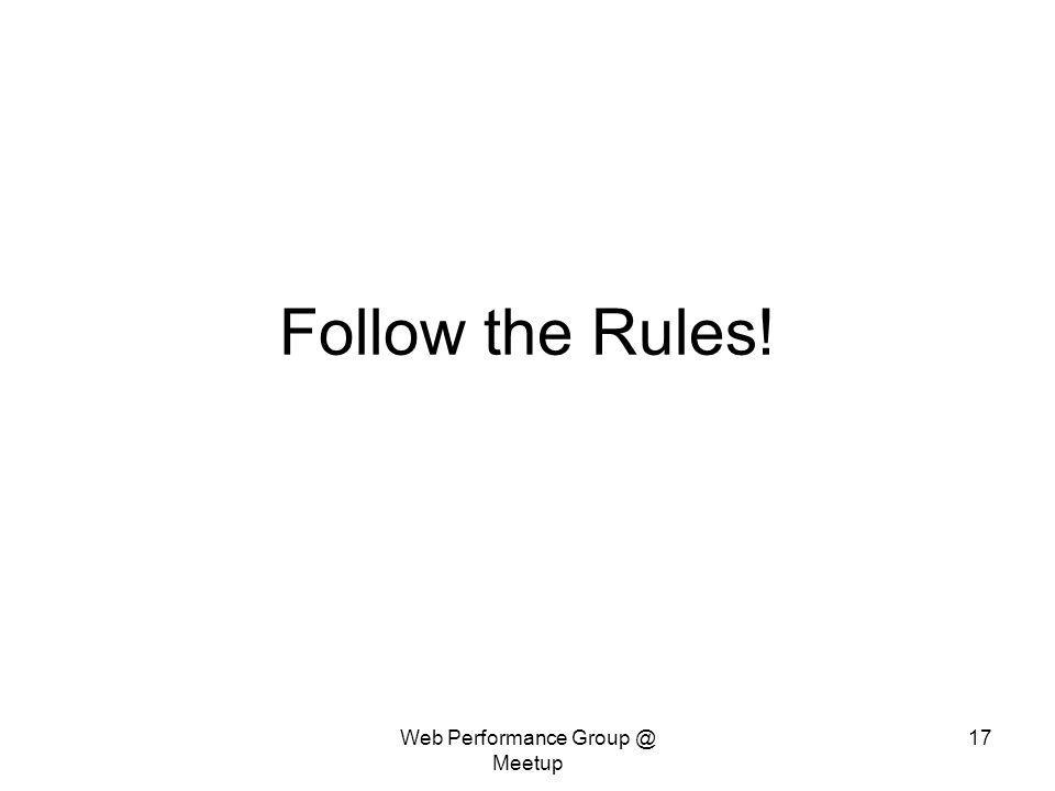 Web Performance Group @ Meetup 17 Follow the Rules!