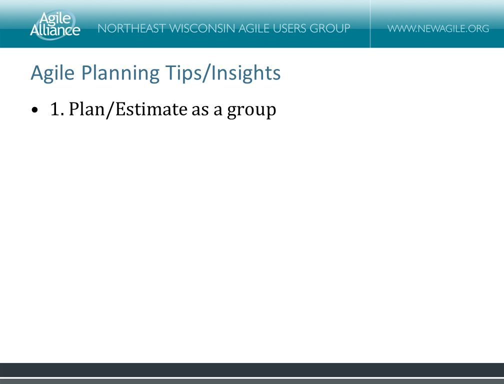 Agile Planning Tips/Insights 1. Plan/Estimate as a group