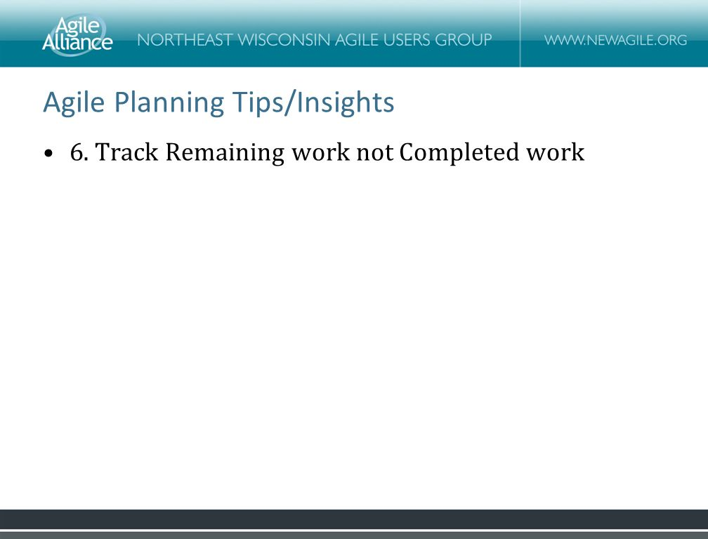 Agile Planning Tips/Insights 6. Track Remaining work not Completed work