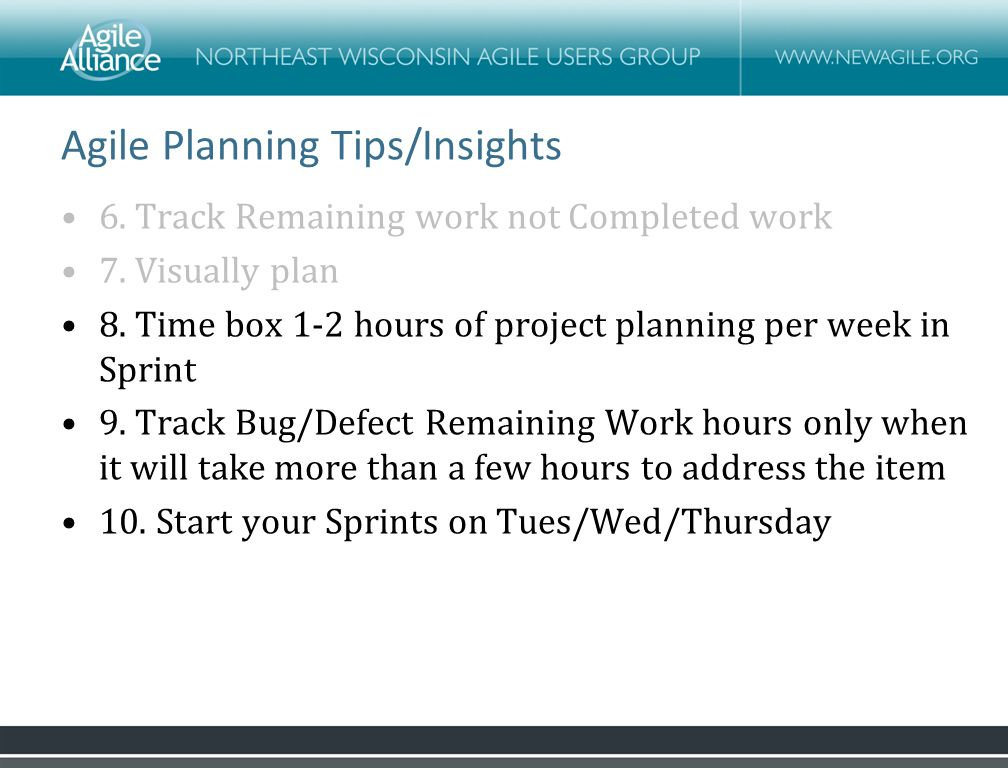 Agile Planning Tips/Insights 6. Track Remaining work not Completed work 7.