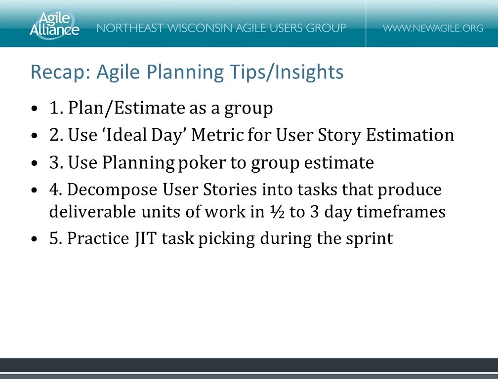 Recap: Agile Planning Tips/Insights 1. Plan/Estimate as a group 2.