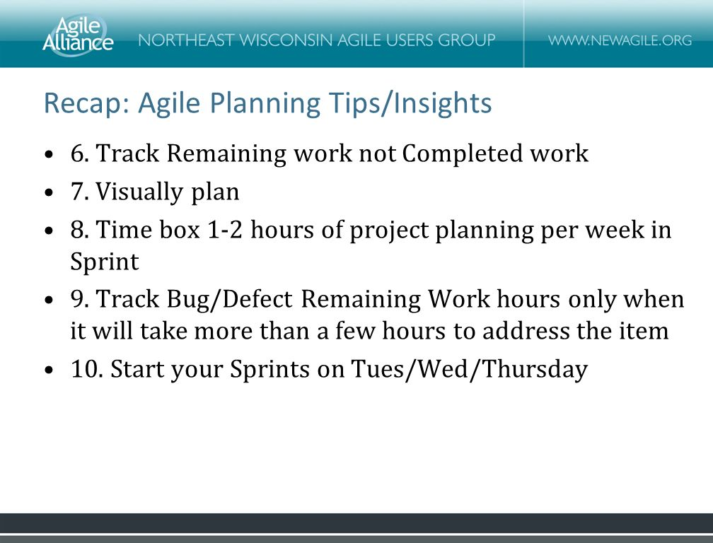Recap: Agile Planning Tips/Insights 6.Track Remaining work not Completed work 7.