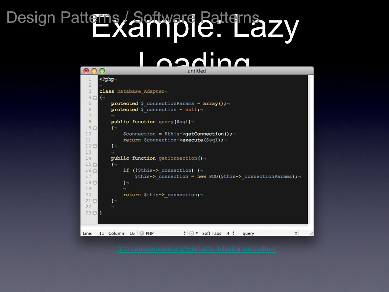 Example: Lazy Loading Design Patterns / Software Patterns http://en.wikipedia.org/wiki/Lazy_initialization_pattern