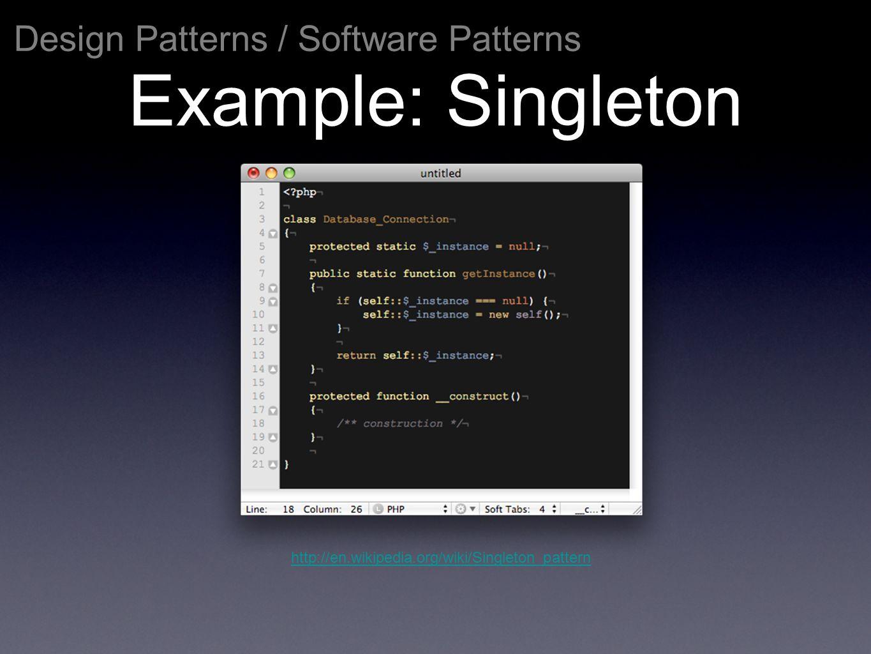 Example: Singleton Design Patterns / Software Patterns http://en.wikipedia.org/wiki/Singleton_pattern