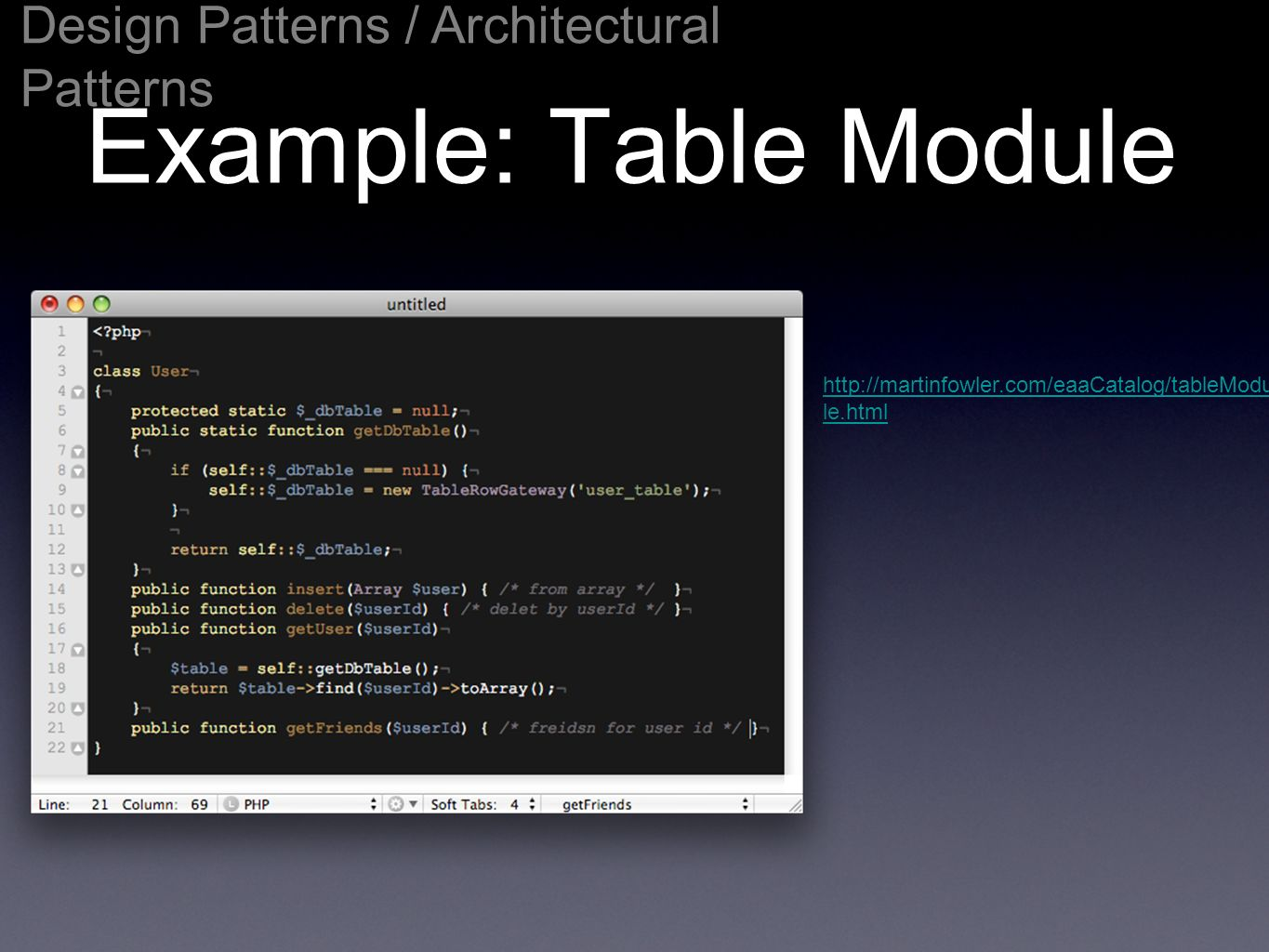 Example: Table Module http://martinfowler.com/eaaCatalog/tableModu le.html Design Patterns / Architectural Patterns