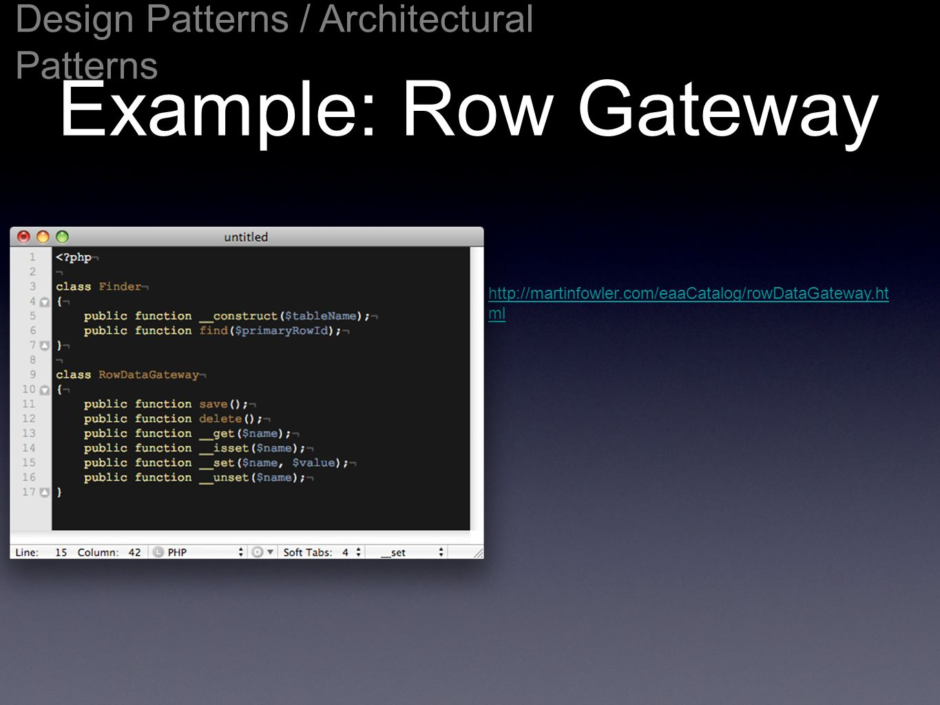 Example: Row Gateway Design Patterns / Architectural Patterns http://martinfowler.com/eaaCatalog/rowDataGateway.ht ml