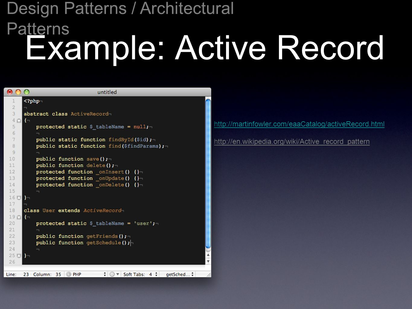 Example: Active Record Design Patterns / Architectural Patterns http://martinfowler.com/eaaCatalog/activeRecord.html http://en.wikipedia.org/wiki/Active_record_pattern