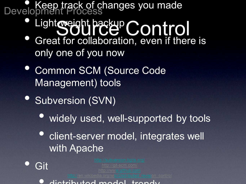 Development Process http://subversion.tigris.org/ http://git-scm.com/ http://www.github.comw.github.com http:/http://en.wikipedia.org/wiki/Distributed