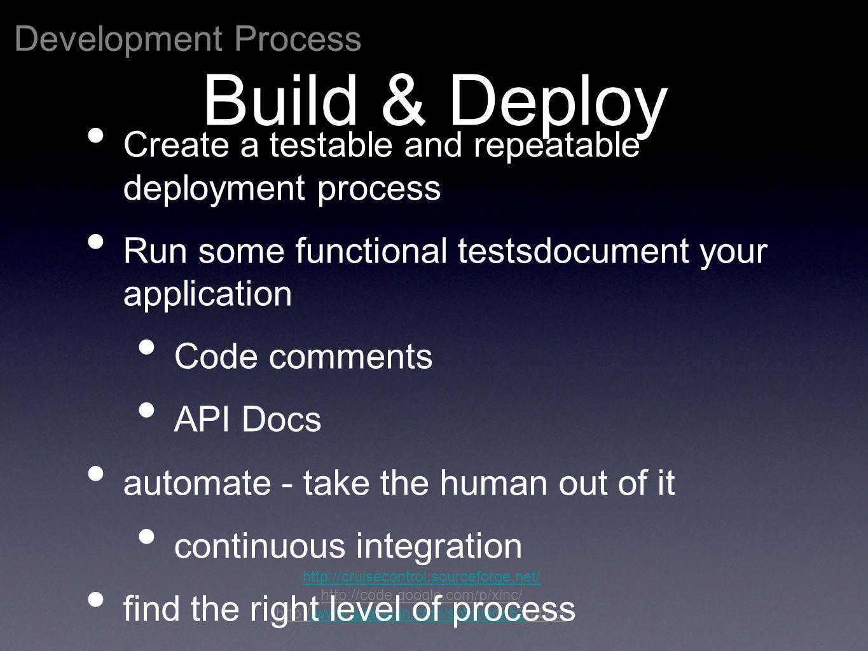 Development Process http://cruisecontrol.sourceforge.net/ http://code.google.com/p/xinc/ http://www.atlassian.com/software/bamboo//www.atlassian.com/s