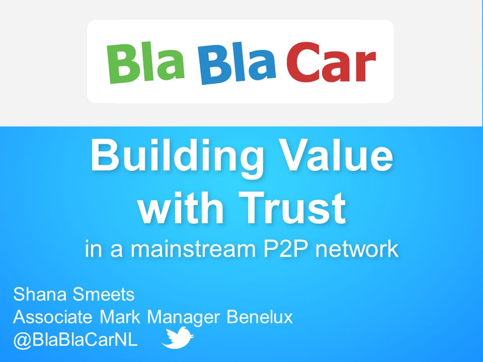 Building Value with Trust in a mainstream P2P network Shana Smeets Associate Mark Manager