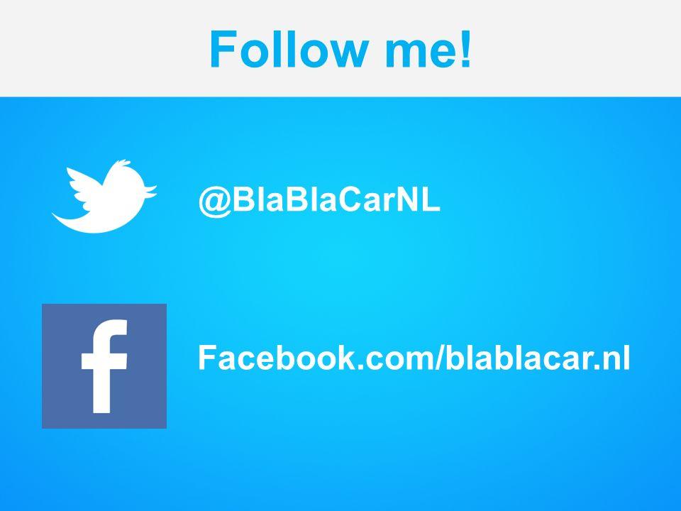 @BlaBlaCarNL Follow me! Facebook.com/blablacar.nl