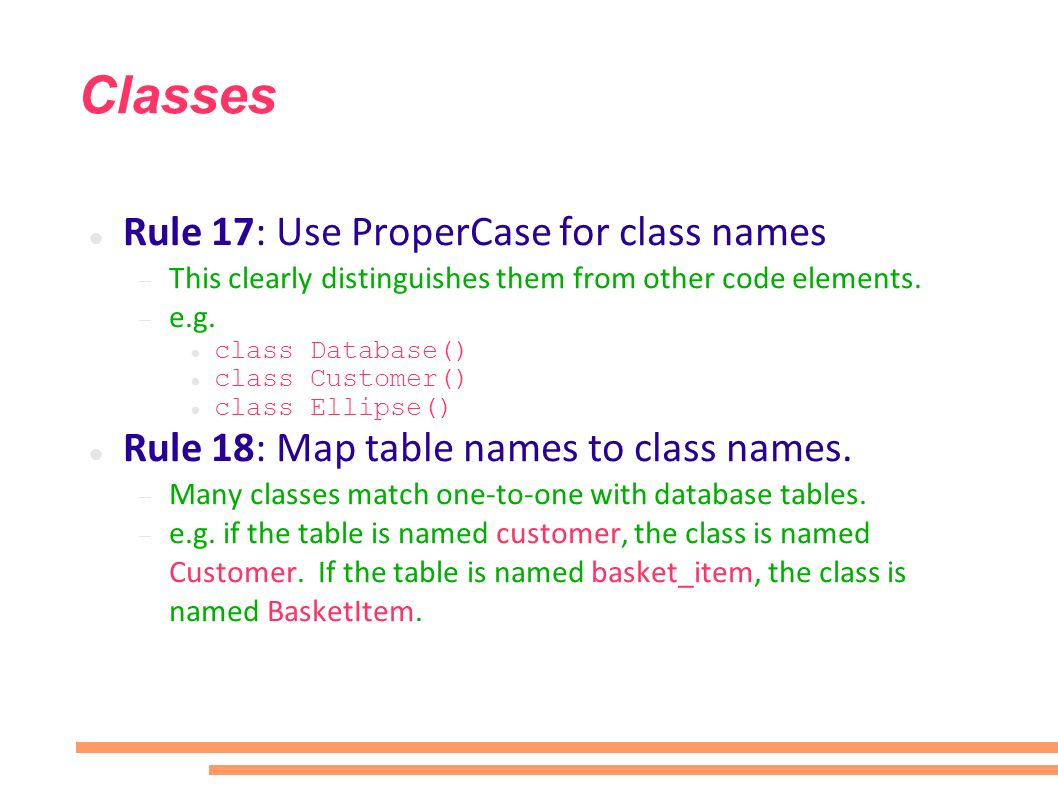 Classes Rule 17: Use ProperCase for class names This clearly distinguishes them from other code elements.