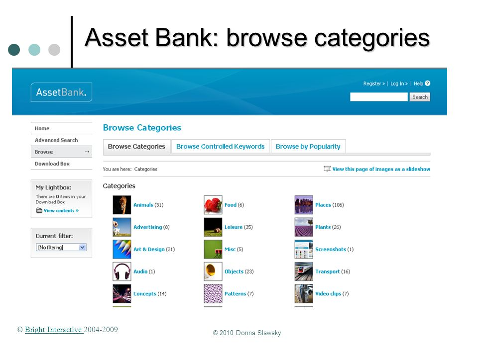 © 2010 Donna Slawsky Asset Bank: browse categories © Bright Interactive 2004-2009Bright Interactive