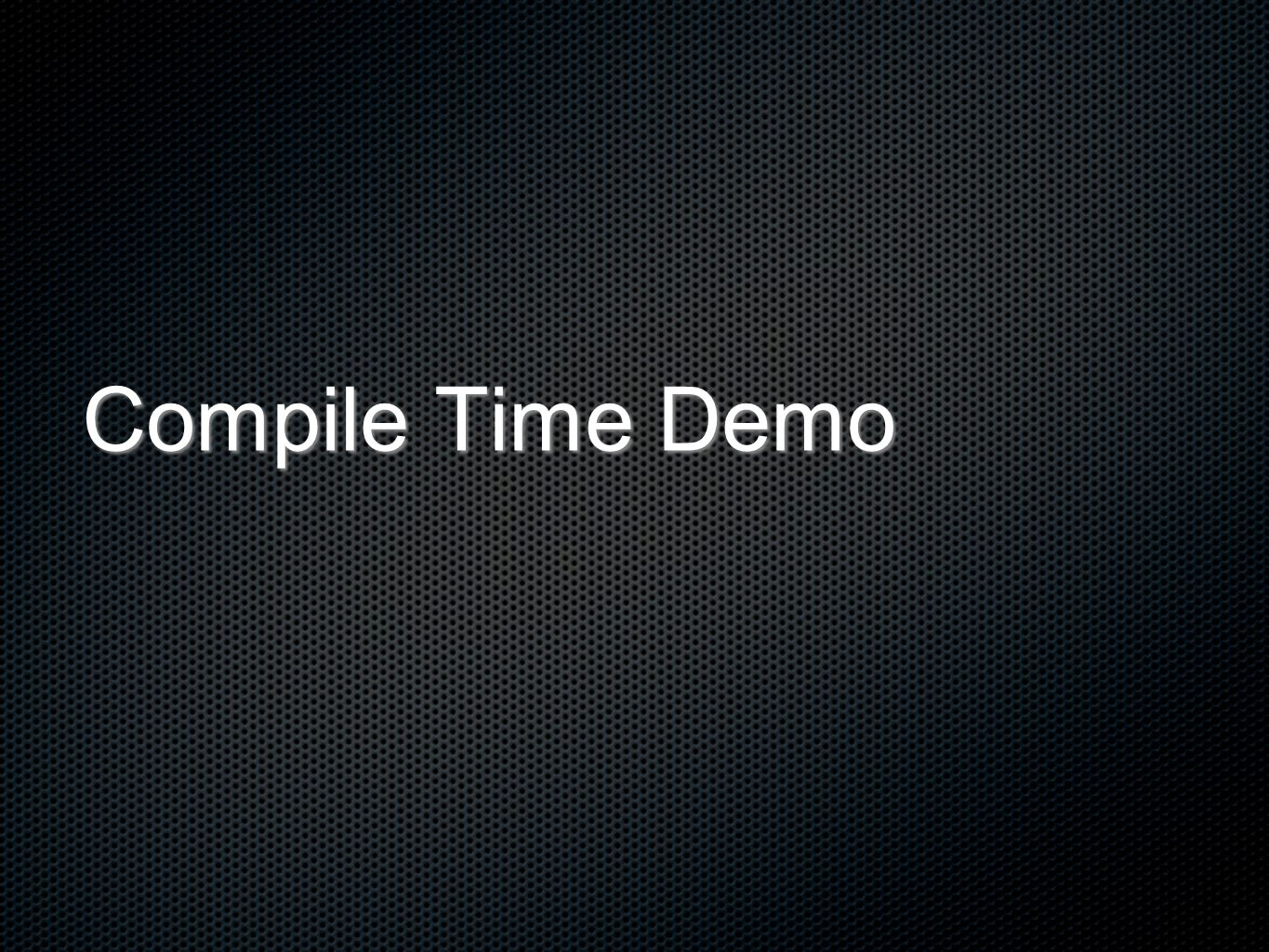 Compile Time Demo