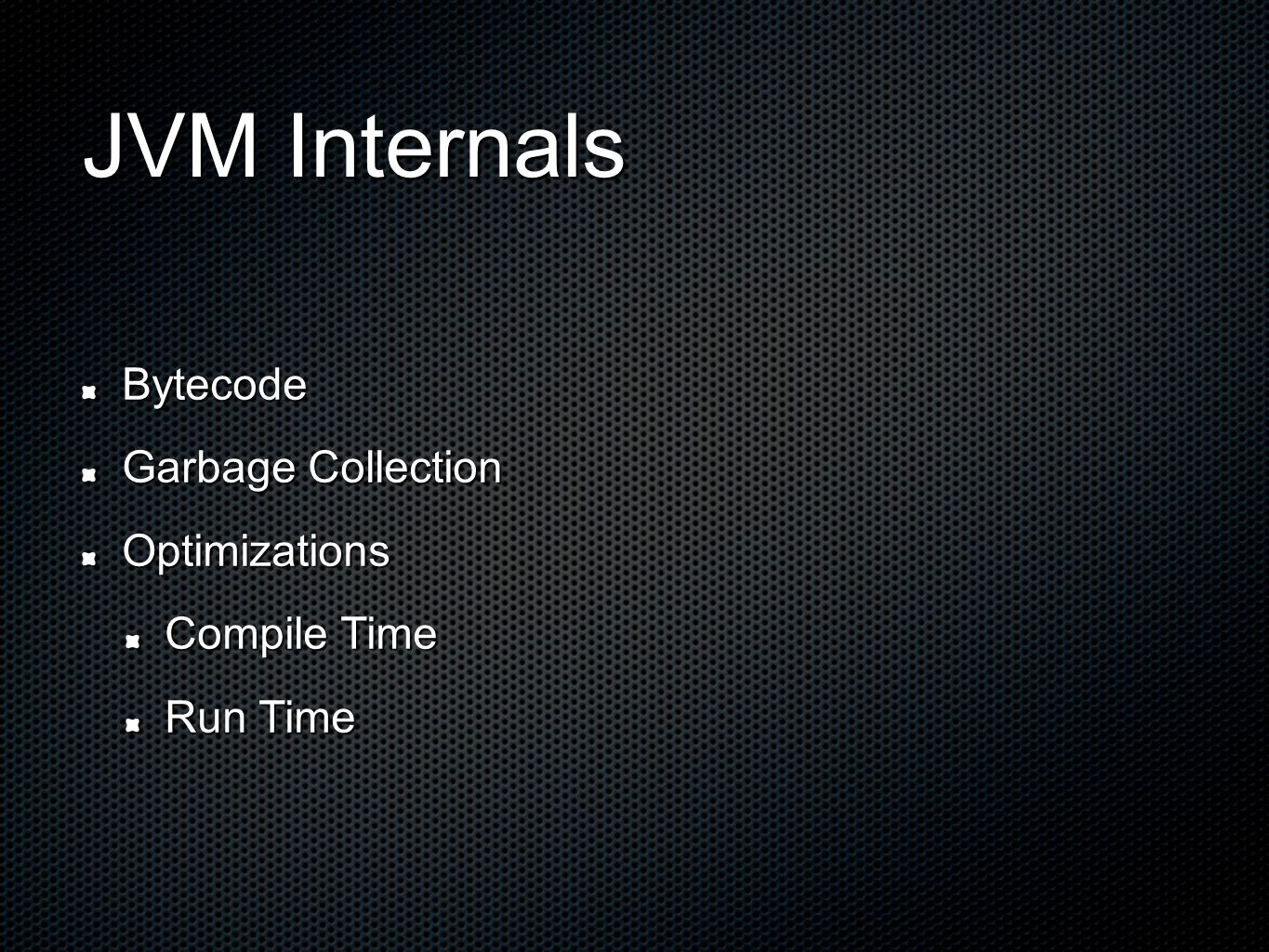 JVM Internals Bytecode Garbage Collection Optimizations Compile Time Run Time