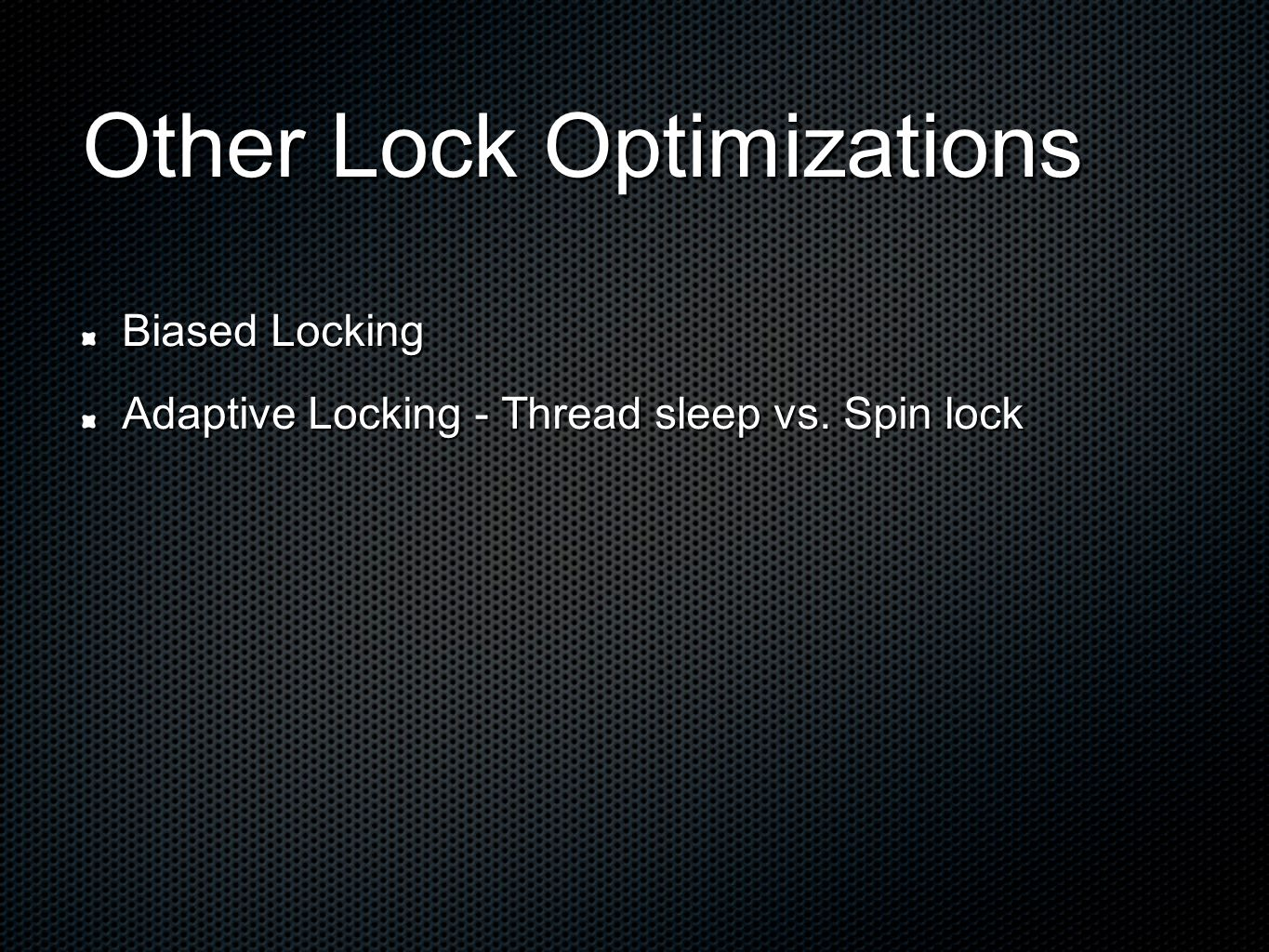 Other Lock Optimizations Biased Locking Adaptive Locking - Thread sleep vs. Spin lock