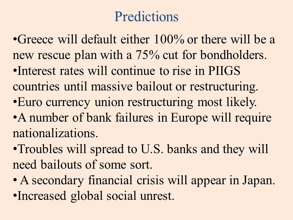 Predictions Greece will default either 100% or there will be a new rescue plan with a 75% cut for bondholders. Interest rates will continue to rise in