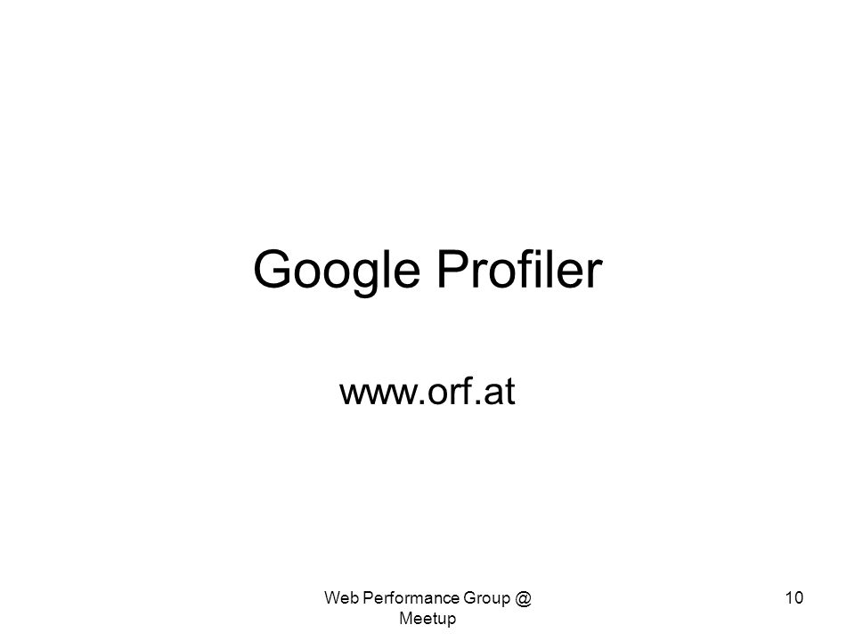 Google Profiler www.orf.at Web Performance Group @ Meetup 10