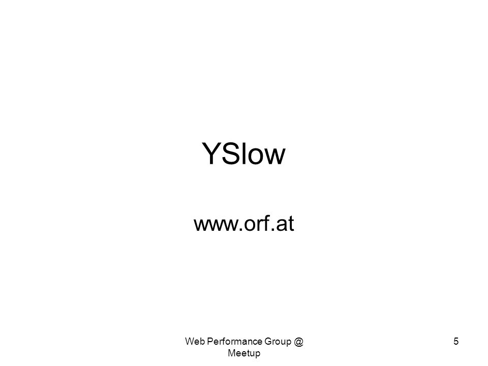 YSlow www.orf.at Web Performance Group @ Meetup 5
