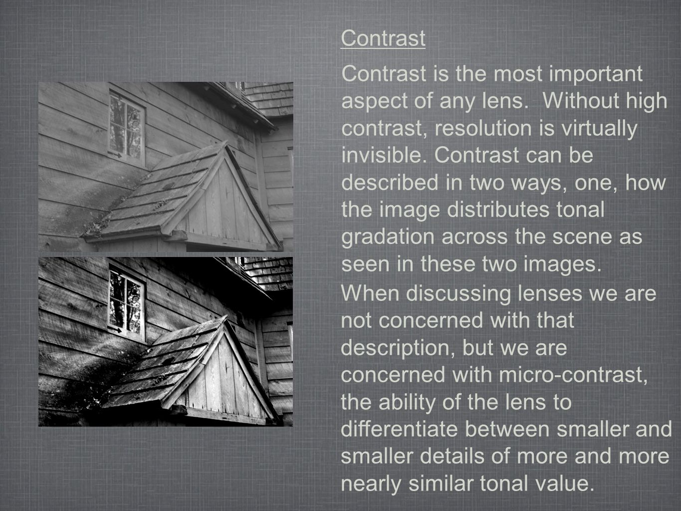 Contrast Contrast is the most important aspect of any lens.