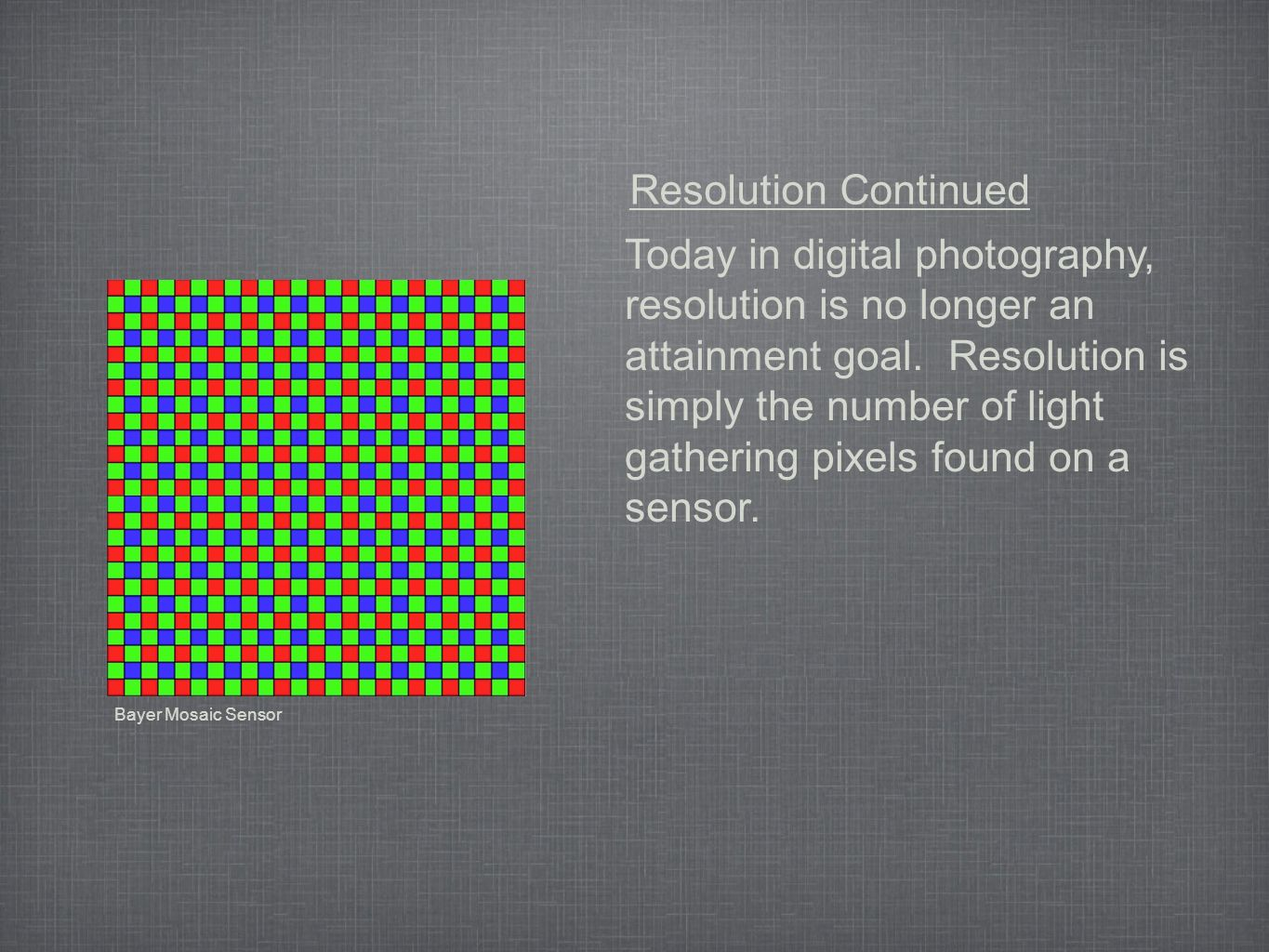 Today in digital photography, resolution is no longer an attainment goal.