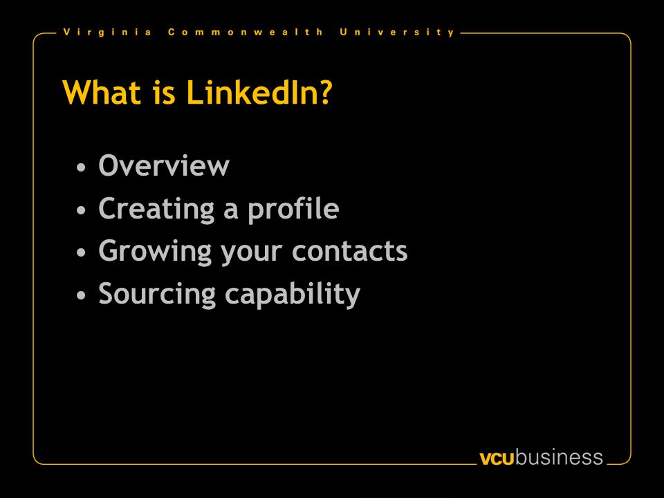 What is LinkedIn Overview Creating a profile Growing your contacts Sourcing capability