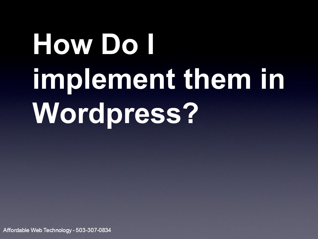 How Do I implement them in Wordpress Affordable Web Technology - 503-307-0834